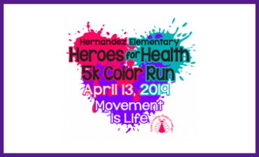 Hernandez Elementary Heroes for Health 5K Color Run. April 13, 2019. Movement is Life