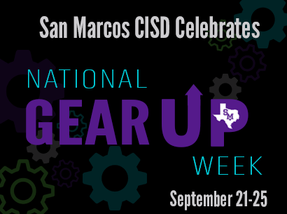 San Marcos CISD Celebrates National GEAR UP Week September 21-25